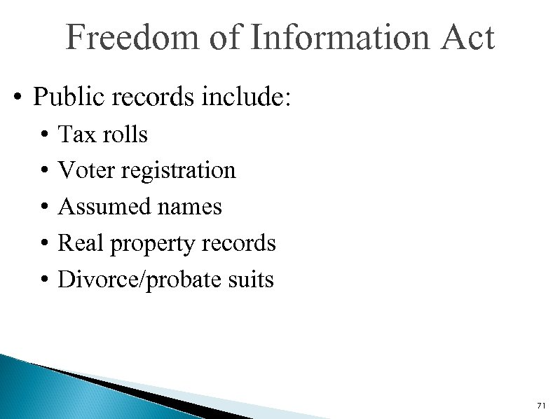 Freedom of Information Act • Public records include: • • • Tax rolls Voter