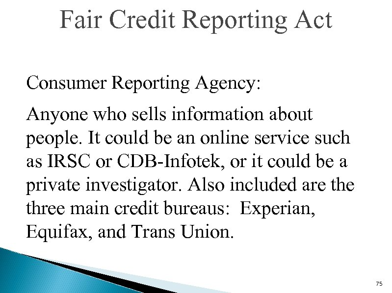 Fair Credit Reporting Act Consumer Reporting Agency: Anyone who sells information about people. It