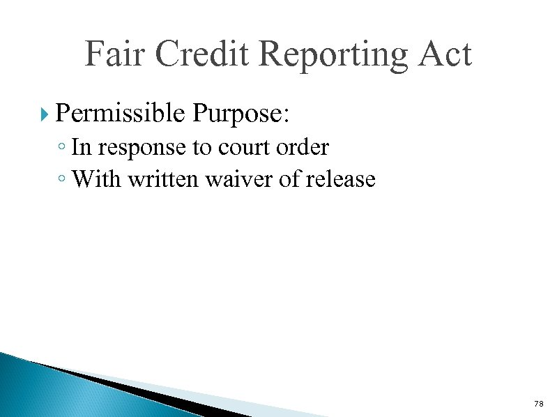 Fair Credit Reporting Act Permissible Purpose: ◦ In response to court order ◦ With