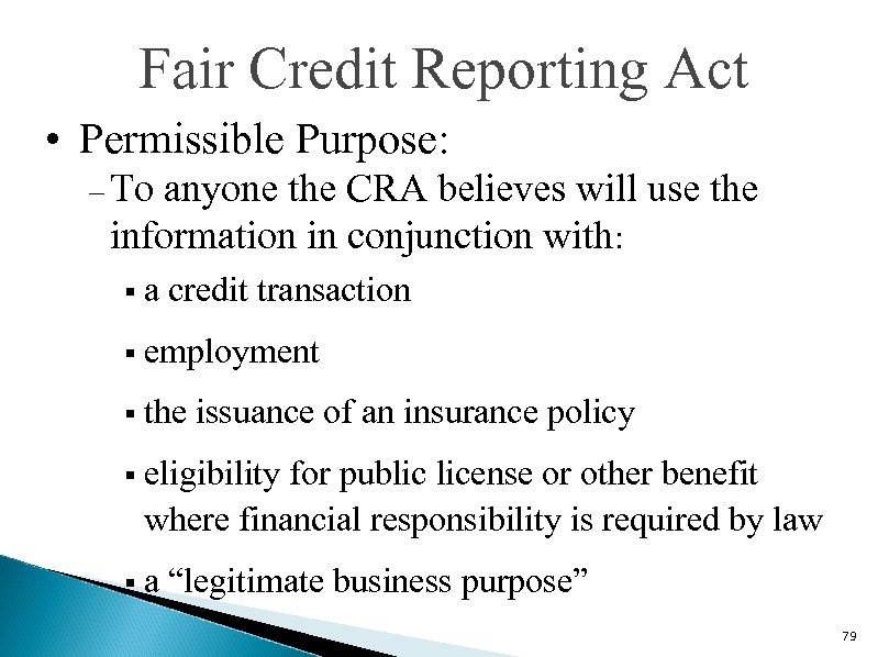 Fair Credit Reporting Act • Permissible Purpose: – To anyone the CRA believes will
