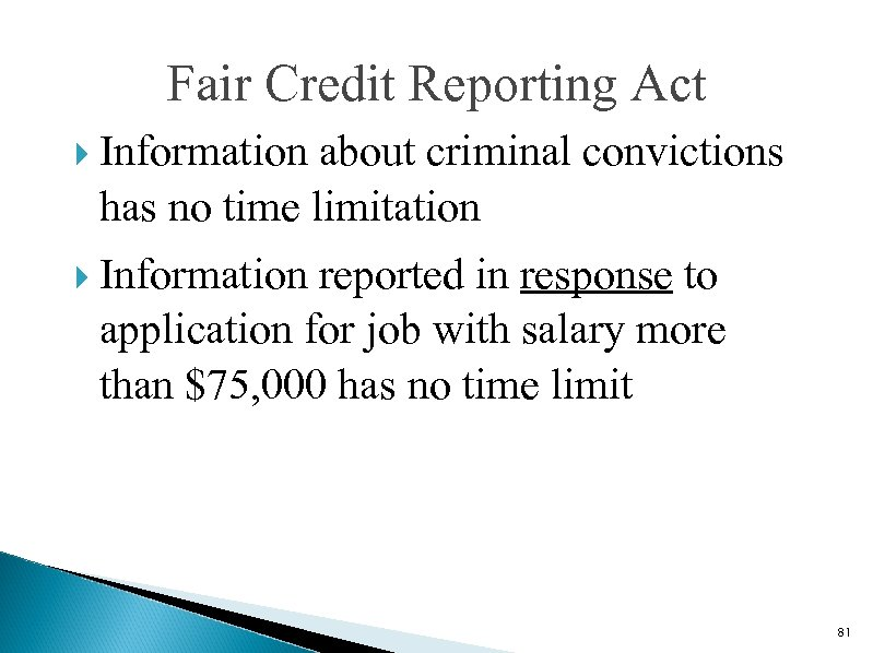 Fair Credit Reporting Act Information about criminal convictions has no time limitation Information reported