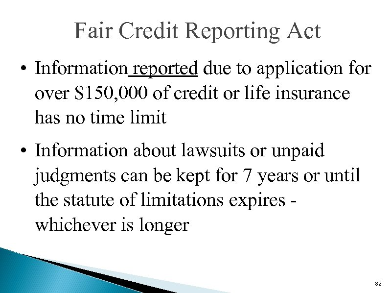 Fair Credit Reporting Act • Information reported due to application for over $150, 000