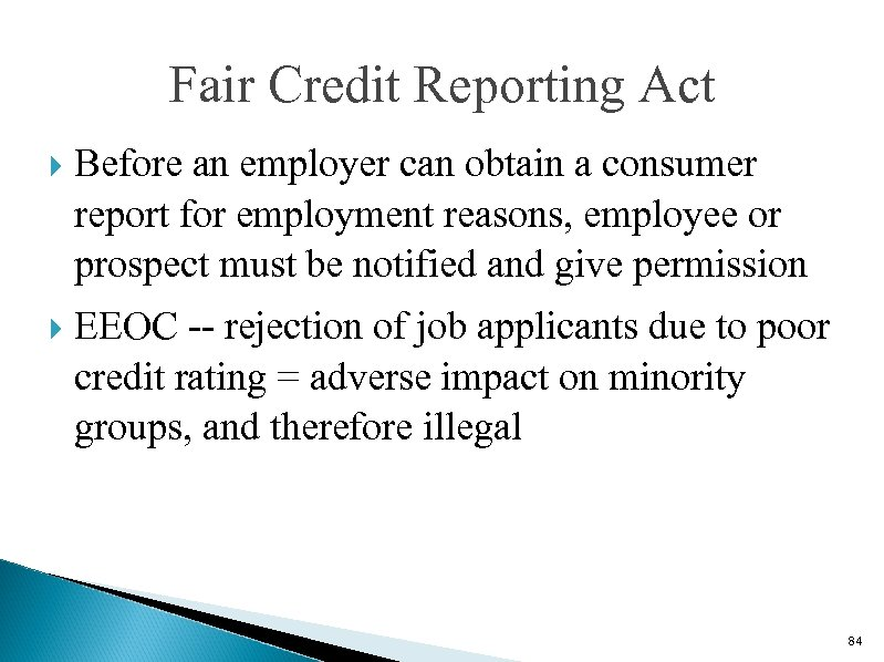 Fair Credit Reporting Act Before an employer can obtain a consumer report for employment