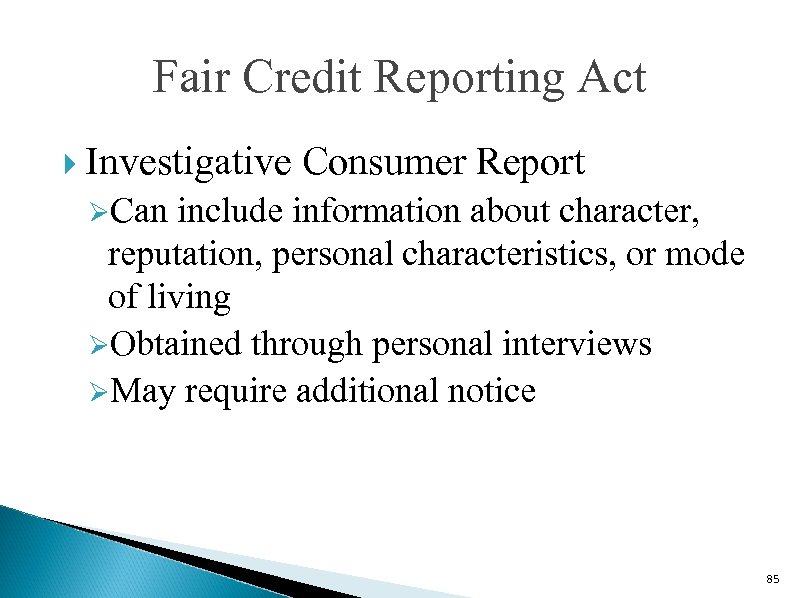 Fair Credit Reporting Act Investigative Consumer Report ØCan include information about character, reputation, personal