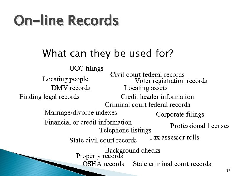 On-line Records What can they be used for? UCC filings Civil court federal records