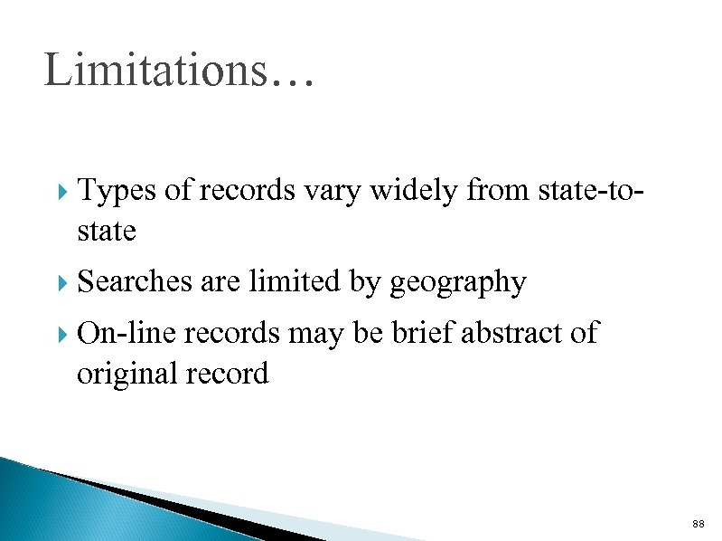 Limitations… Types of records vary widely from state-tostate Searches are limited by geography On-line