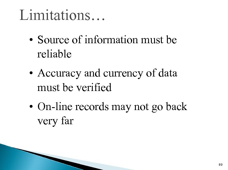 Limitations… • Source of information must be reliable • Accuracy and currency of data