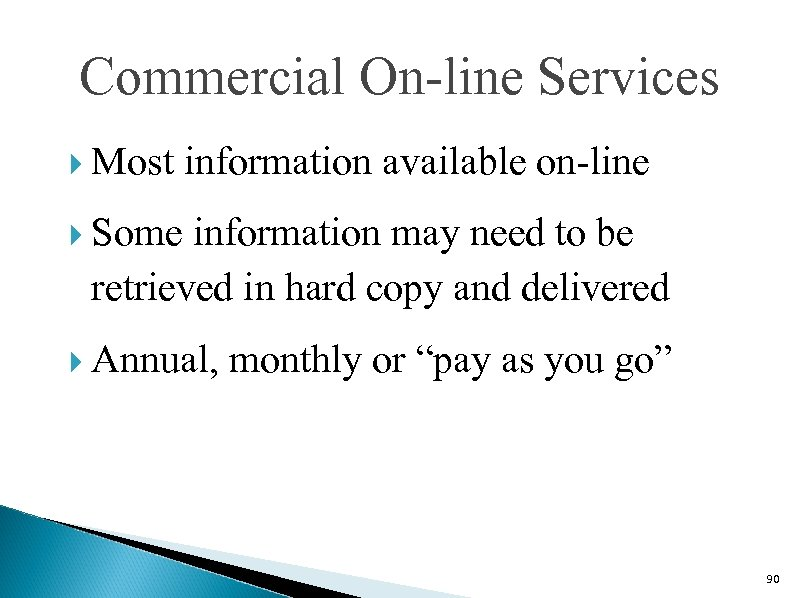 Commercial On-line Services Most information available on-line Some information may need to be retrieved
