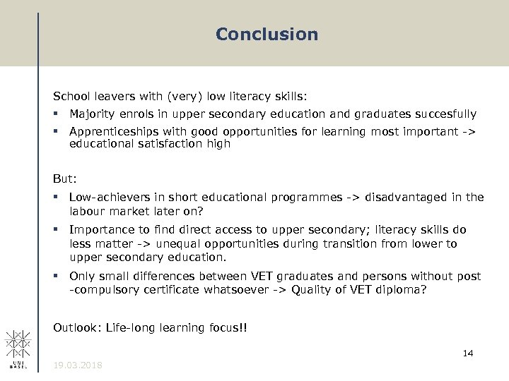 Conclusion School leavers with (very) low literacy skills: § Majority enrols in upper secondary