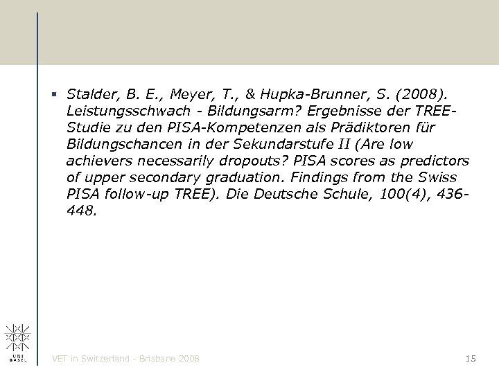 § Stalder, B. E. , Meyer, T. , & Hupka-Brunner, S. (2008). Leistungsschwach -