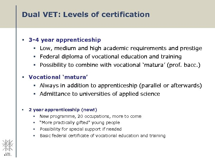 Dual VET: Levels of certification § 3 -4 year apprenticeship § Low, medium and