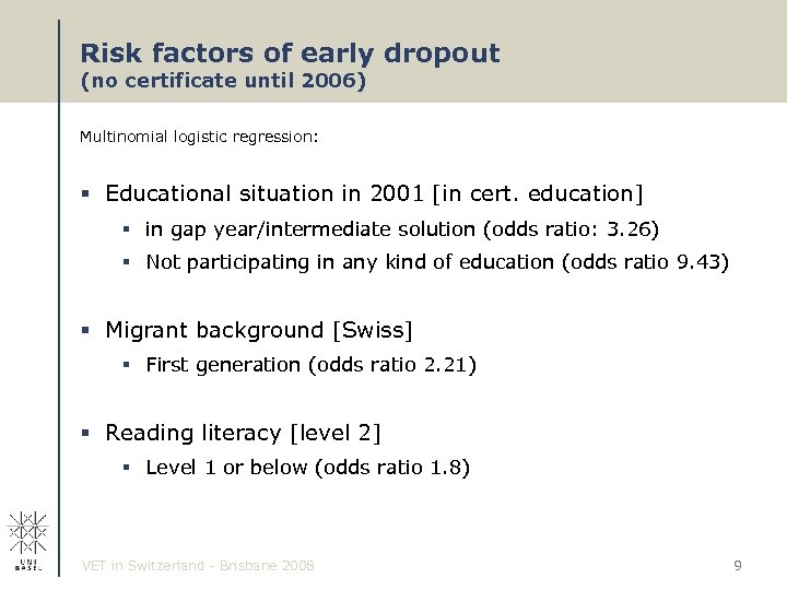 Risk factors of early dropout (no certificate until 2006) Multinomial logistic regression: § Educational