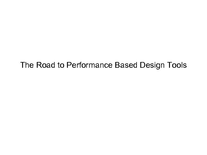 The Road to Performance Based Design Tools