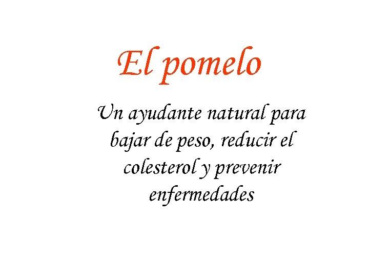 El pomelo Un ayudante natural para bajar de peso, reducir el colesterol y prevenir
