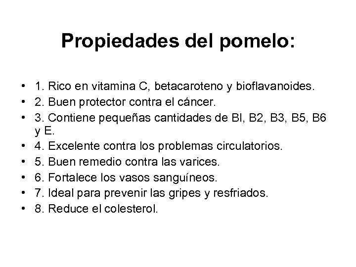 Propiedades del pomelo: • 1. Rico en vitamina C, betacaroteno y bioflavanoides. • 2.