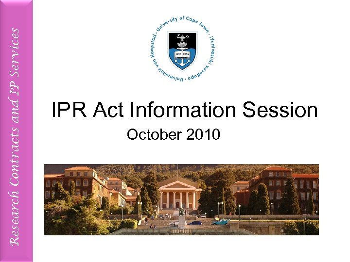Research Contracts and IP Services IPR Act Information Session October 2010