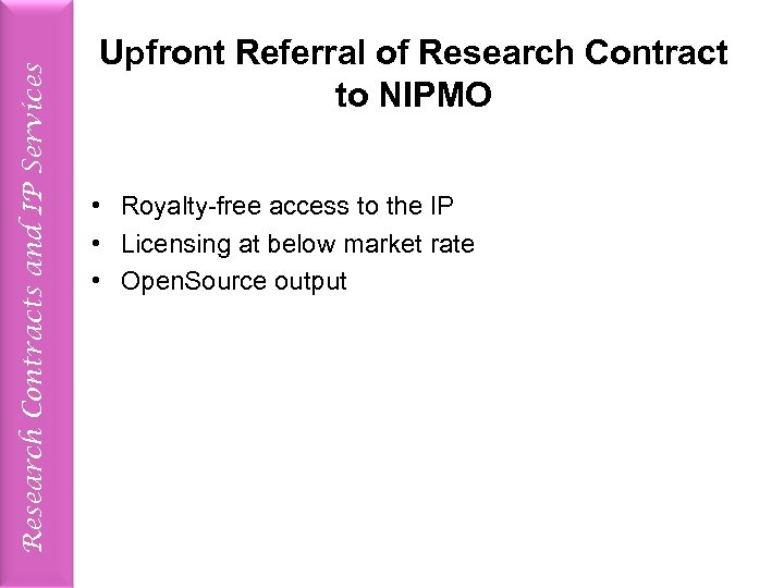 Research Contracts and IP Services Upfront Referral of Research Contract to NIPMO • Royalty-free