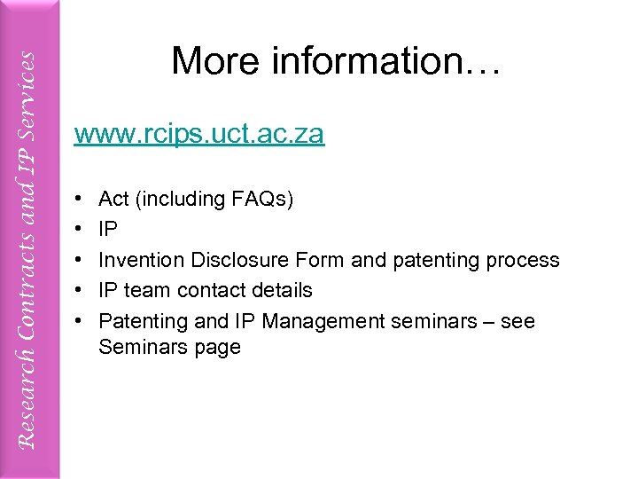 Research Contracts and IP Services More information… www. rcips. uct. ac. za • •
