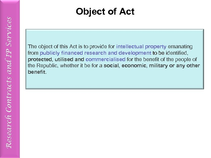 Research Contracts and IP Services Object of Act The object of this Act is