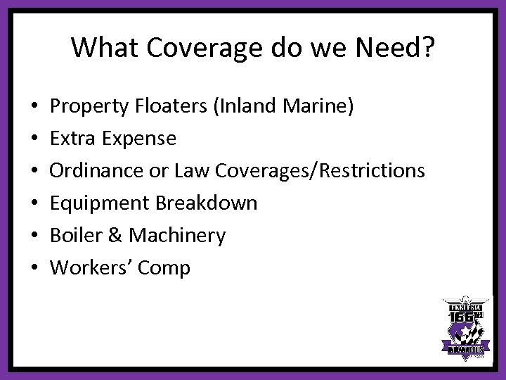 What Coverage do we Need? • • • Property Floaters (Inland Marine) Extra Expense