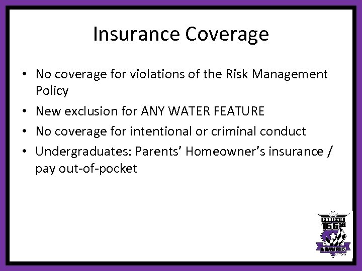 Insurance Coverage • No coverage for violations of the Risk Management Policy • New