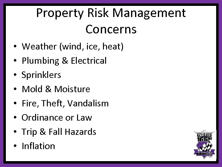 Property Risk Management Concerns • • Weather (wind, ice, heat) Plumbing & Electrical Sprinklers