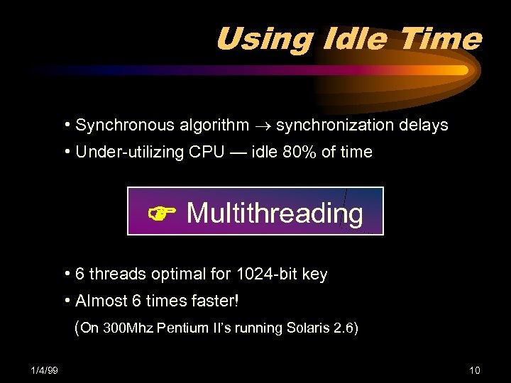 Using Idle Time • Synchronous algorithm synchronization delays • Under-utilizing CPU — idle 80%