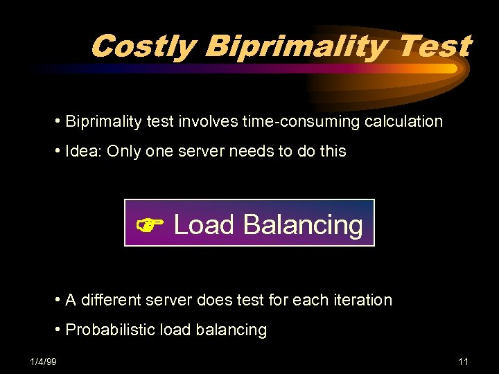 Costly Biprimality Test • Biprimality test involves time-consuming calculation • Idea: Only one server