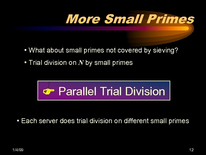 More Small Primes • What about small primes not covered by sieving? • Trial