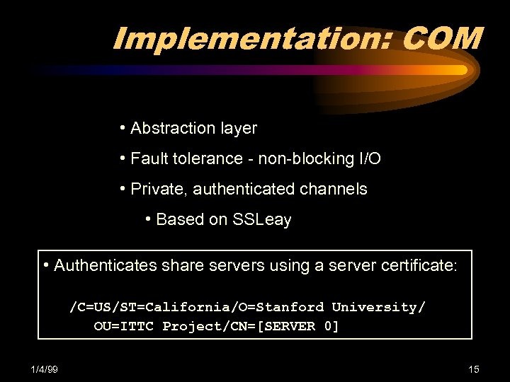 Implementation: COM • Abstraction layer • Fault tolerance - non-blocking I/O • Private, authenticated
