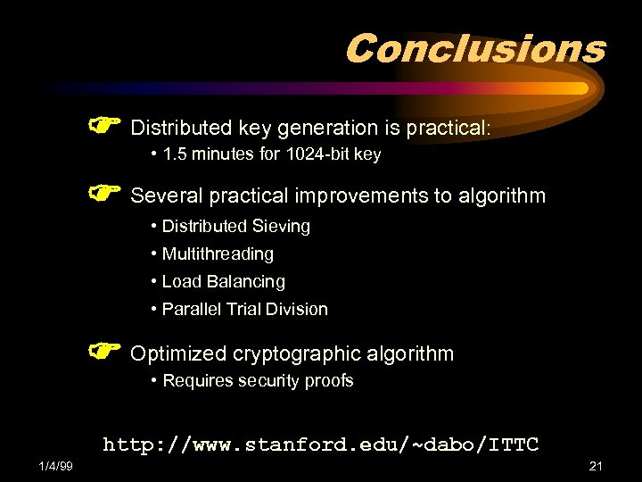 Conclusions Distributed key generation is practical: • 1. 5 minutes for 1024 -bit key
