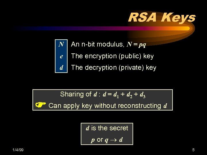 RSA Keys N An n-bit modulus, N = pq e The encryption (public) key