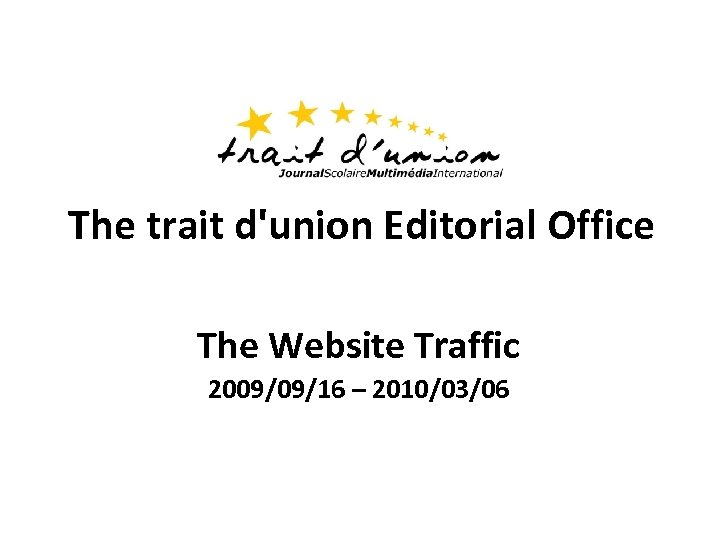 The trait d'union Editorial Office The Website Traffic 2009/09/16 – 2010/03/06