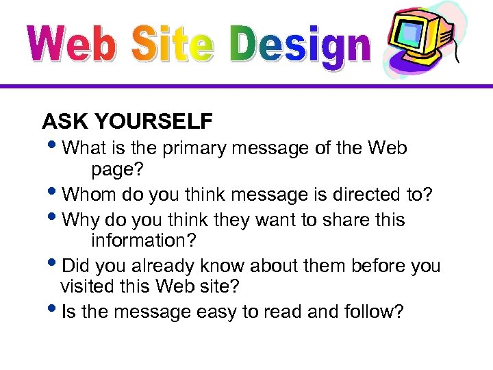 ASK YOURSELF i. What is the primary message of the Web page? i. Whom