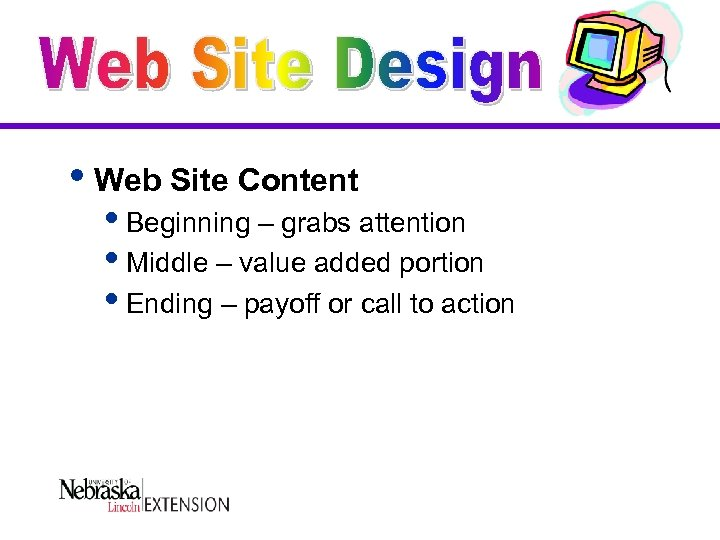i. Web Site Content i. Beginning – grabs attention i. Middle – value added