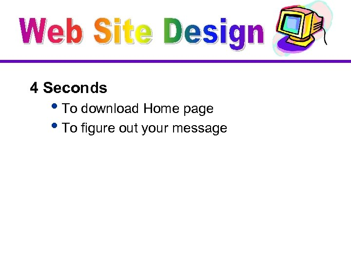 4 Seconds i. To download Home page i. To figure out your message