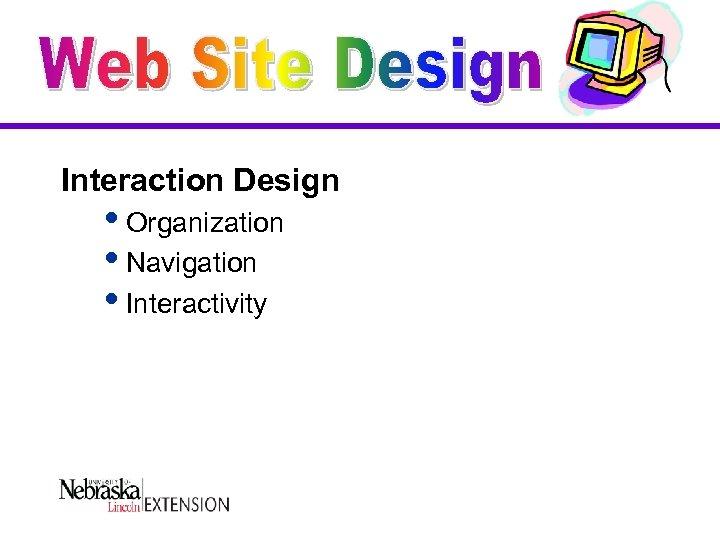 Interaction Design i. Organization i. Navigation i. Interactivity