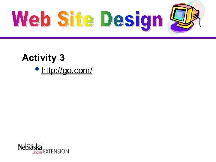 Activity 3 ihttp: //go. com/