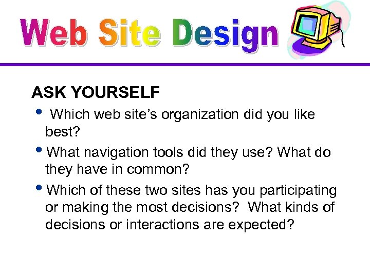 ASK YOURSELF i Which web site's organization did you like best? i. What navigation