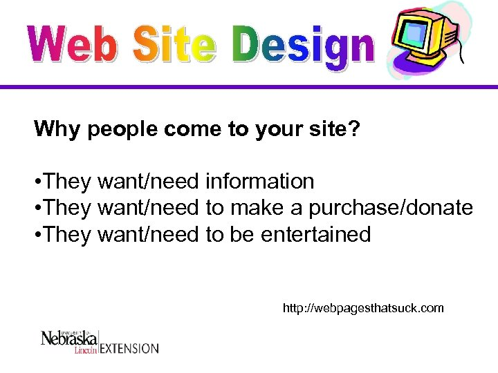 Why people come to your site? • They want/need information • They want/need to