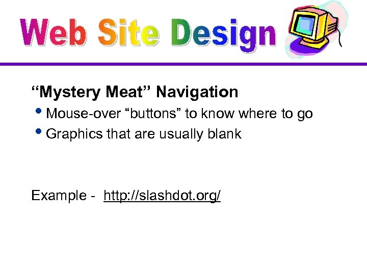 """""""Mystery Meat"""" Navigation i. Mouse-over """"buttons"""" to know where to go i. Graphics that"""