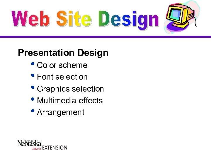 Presentation Design i. Color scheme i. Font selection i. Graphics selection i. Multimedia effects