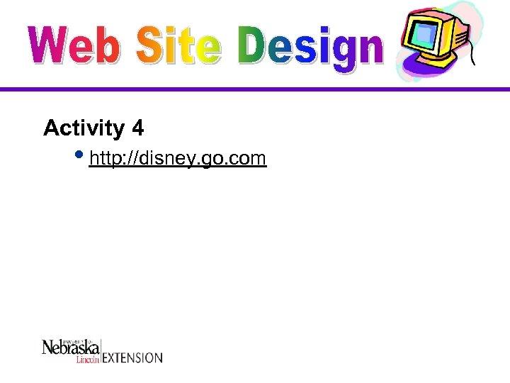 Activity 4 ihttp: //disney. go. com