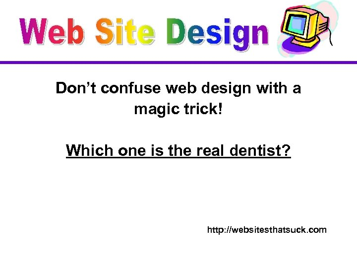 Don't confuse web design with a magic trick! Which one is the real dentist?