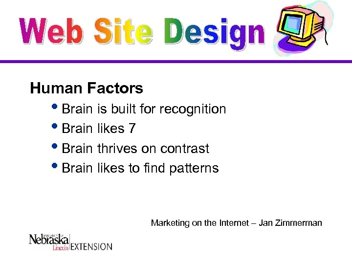 Human Factors i. Brain is built for recognition i. Brain likes 7 i. Brain