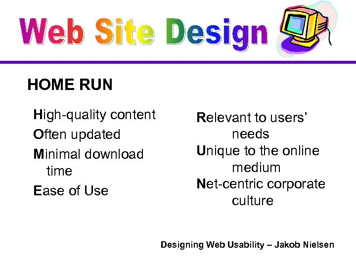 HOME RUN High-quality content Often updated Minimal download time Ease of Use Relevant to