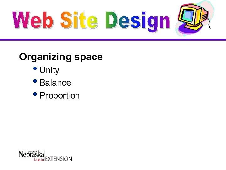 Organizing space i. Unity i. Balance i. Proportion