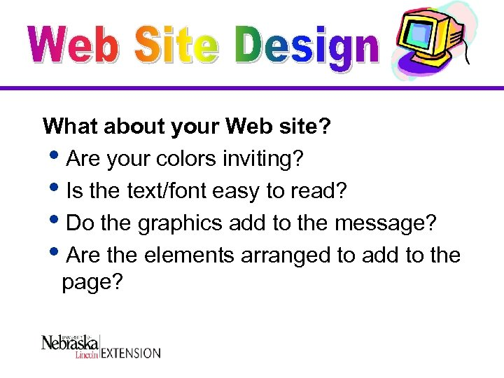 What about your Web site? i. Are your colors inviting? i. Is the text/font