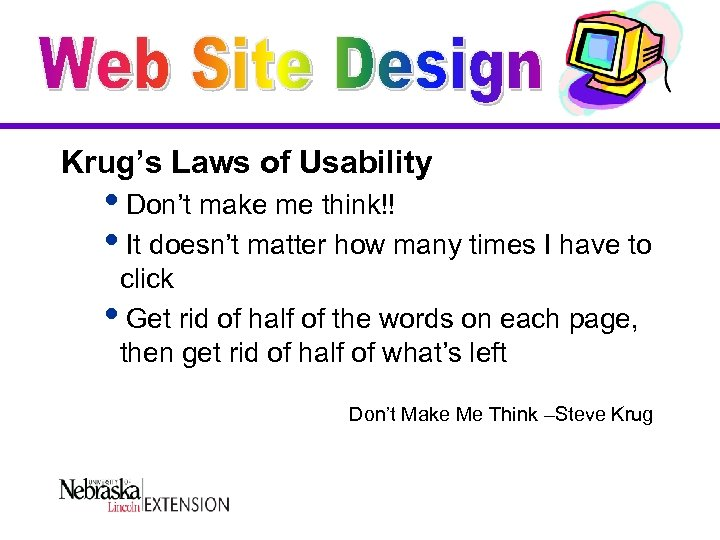Krug's Laws of Usability i. Don't make me think!! i. It doesn't matter how