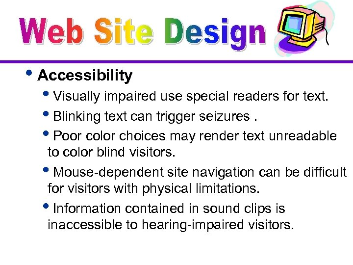 i. Accessibility i. Visually impaired use special readers for text. i. Blinking text can